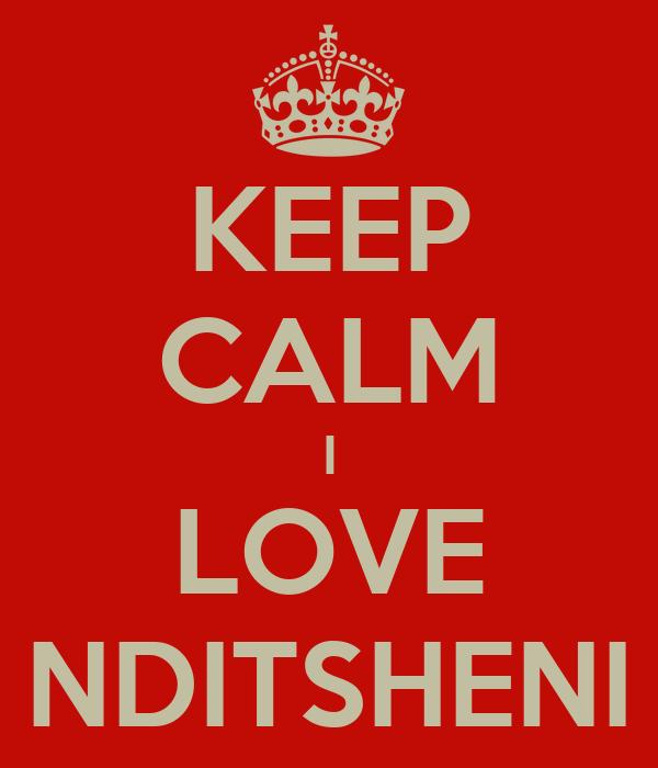 KEEP CALM I LOVE NDITSHENI