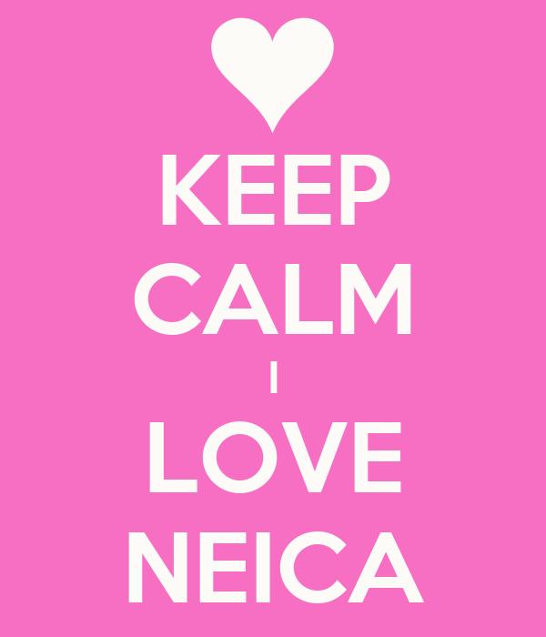 KEEP CALM I LOVE NEICA