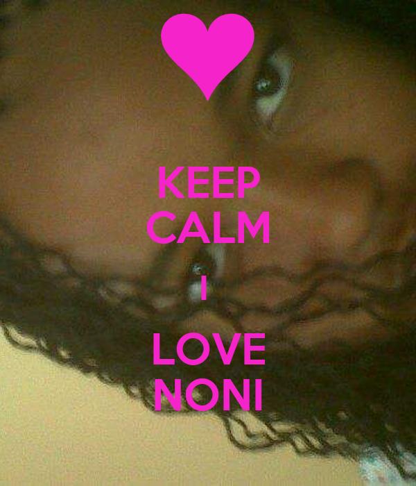KEEP CALM I  LOVE NONI