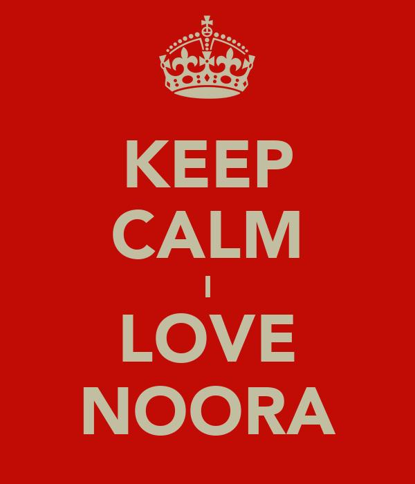KEEP CALM I LOVE NOORA