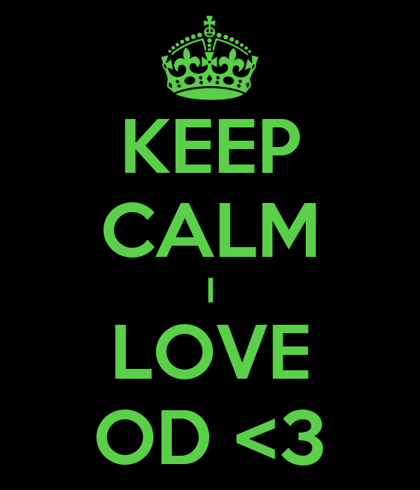 KEEP CALM I LOVE OD <3