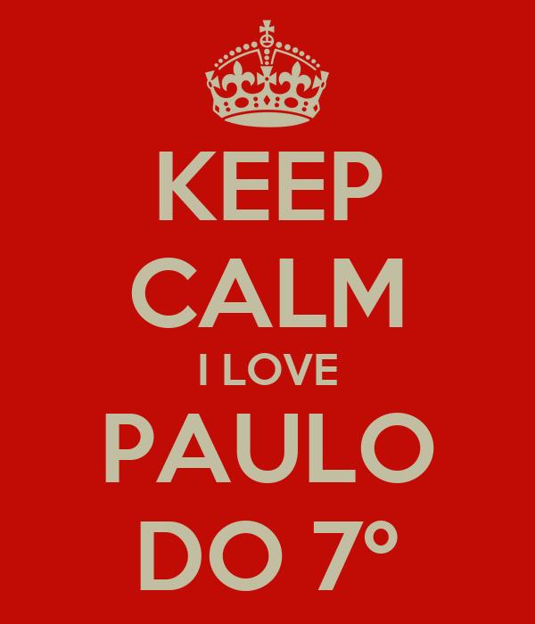 KEEP CALM I LOVE PAULO DO 7º