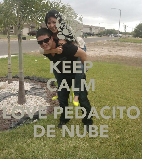 KEEP CALM I LOVE PEDACITO DE NUBE