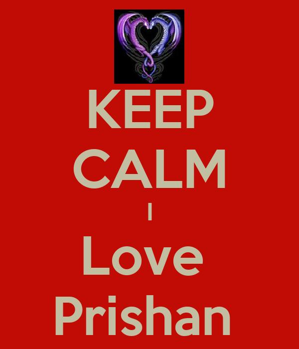 KEEP CALM I Love  Prishan