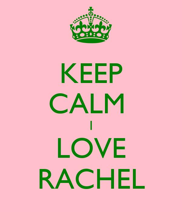 KEEP CALM  I LOVE RACHEL