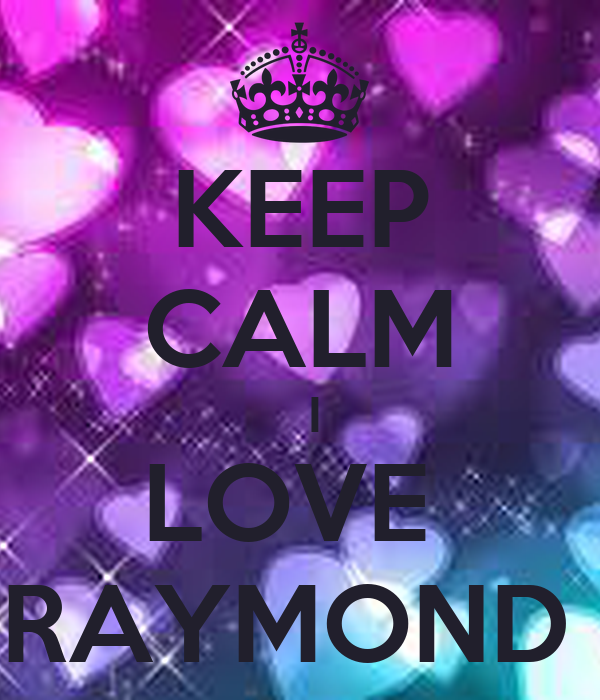 KEEP CALM   I LOVE  RAYMOND
