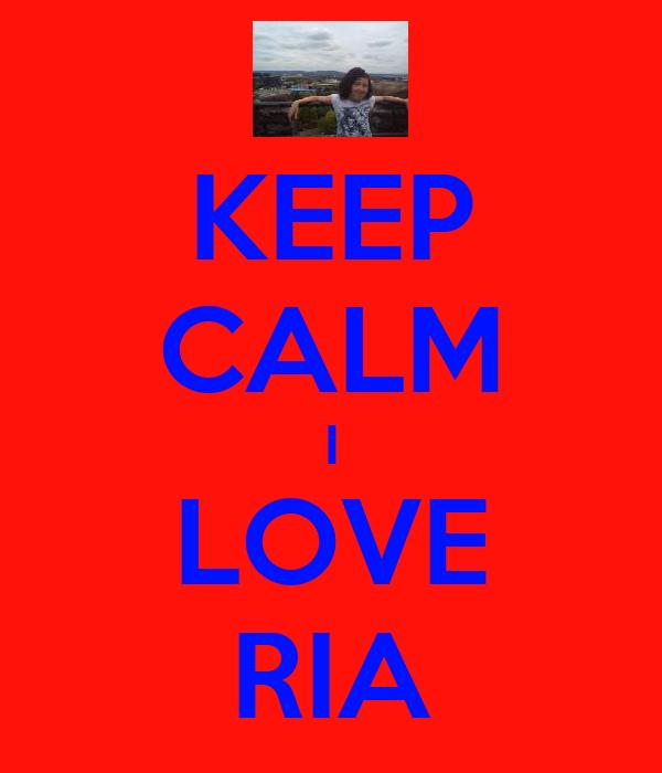 KEEP CALM I LOVE RIA