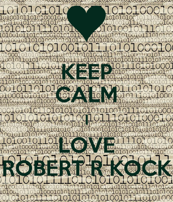 KEEP CALM I LOVE ROBERT R KOCK