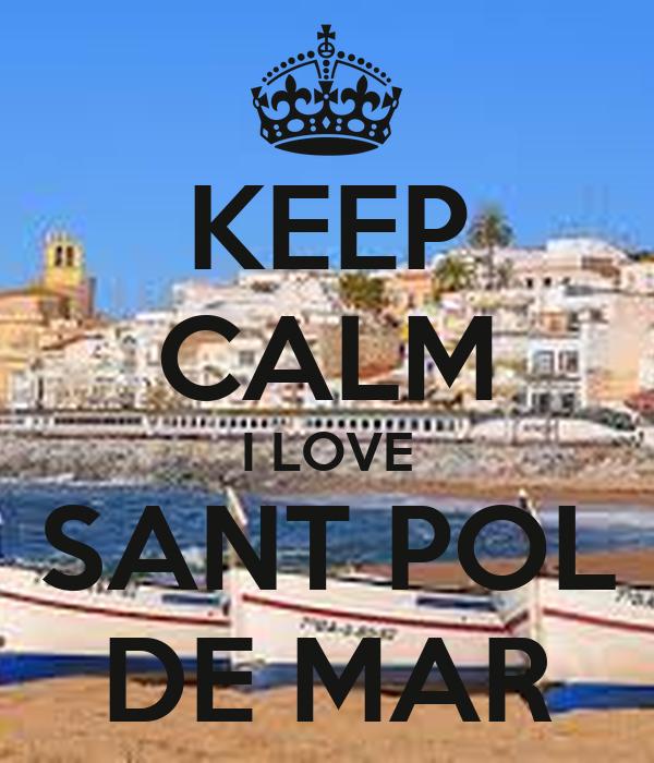 KEEP CALM I LOVE SANT POL DE MAR
