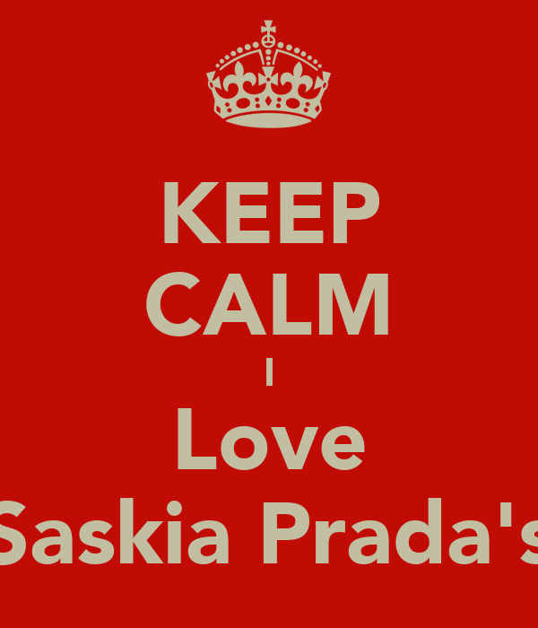 KEEP CALM I Love Saskia Prada's