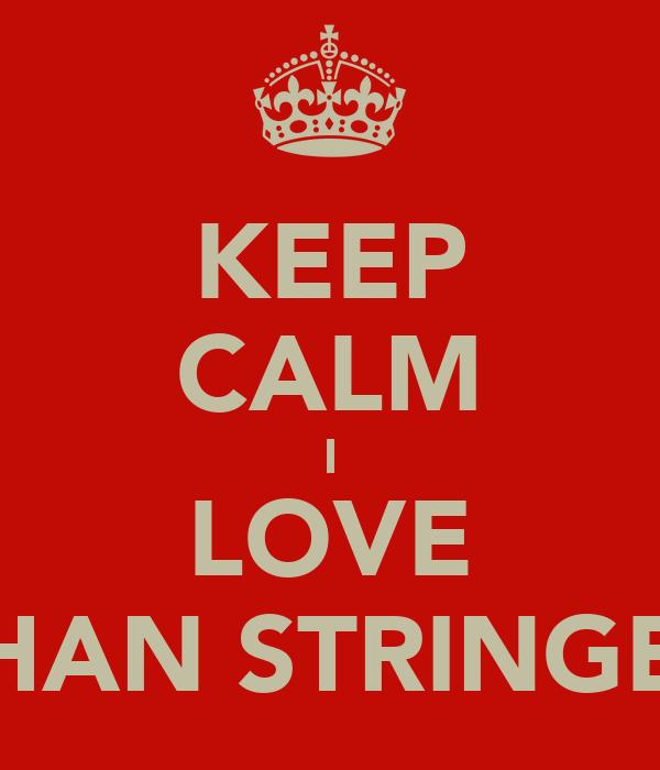 KEEP CALM I LOVE SHAN STRINGER