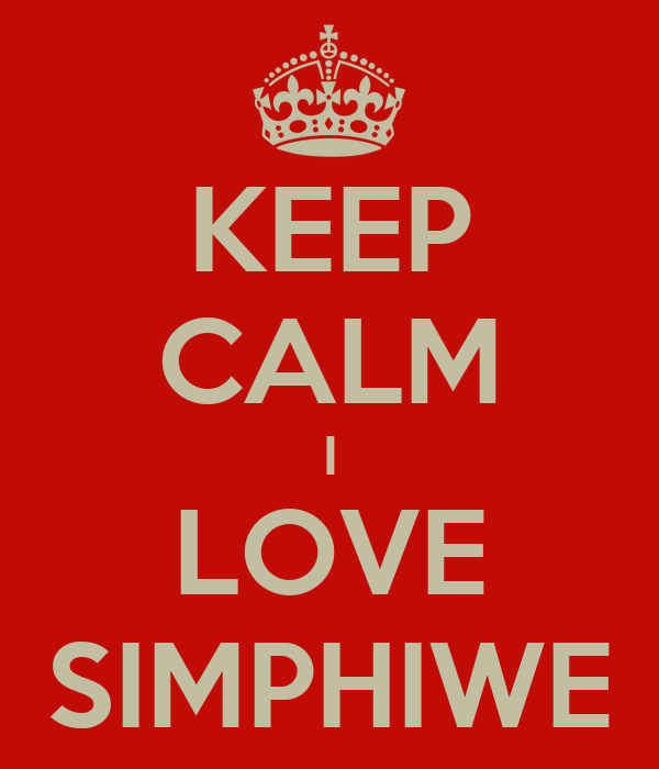 KEEP CALM I LOVE SIMPHIWE