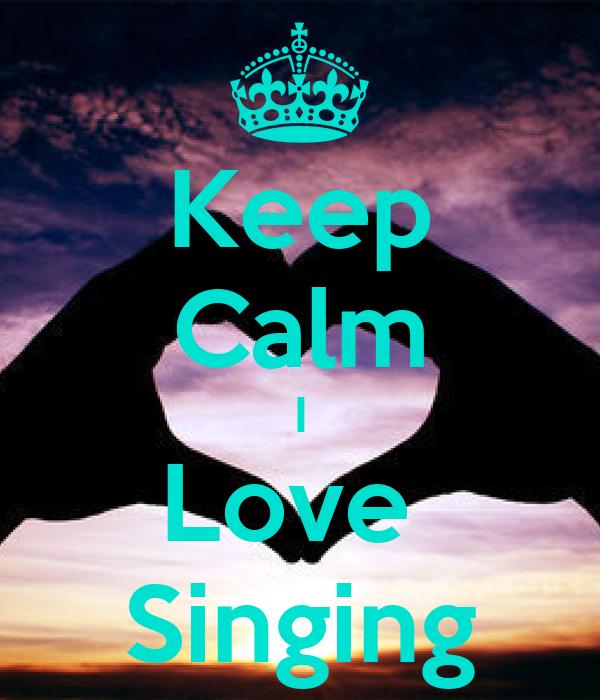 Keep Calm I Love Singing Poster | Carlie Lewis | Keep Calm ...