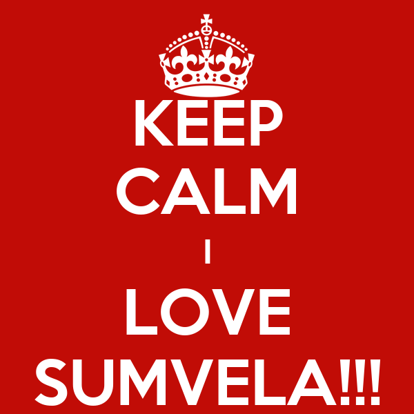 KEEP CALM I LOVE SUMVELA!!!