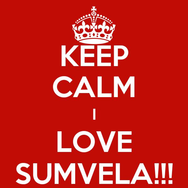 KEEP CALM I LOVE SUMVELA!!!