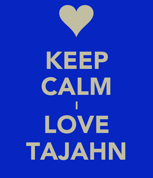 KEEP CALM I LOVE TAJAHN