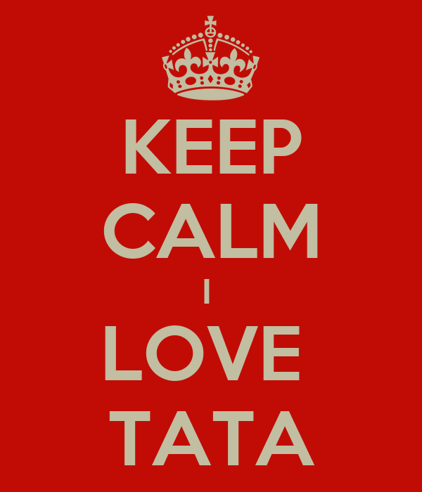 KEEP CALM I  LOVE  TATA