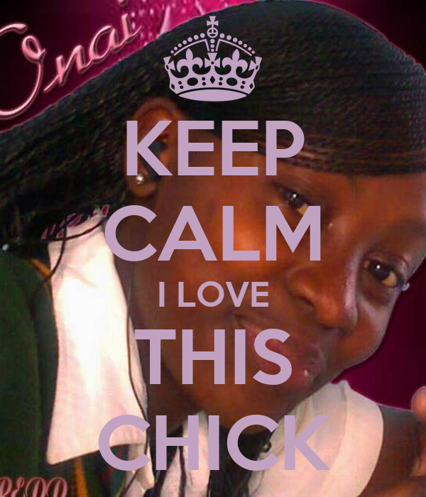 KEEP CALM I LOVE THIS CHICK