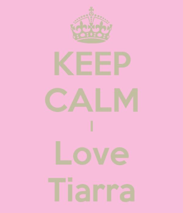 KEEP CALM I Love Tiarra