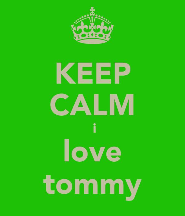KEEP CALM  i love tommy