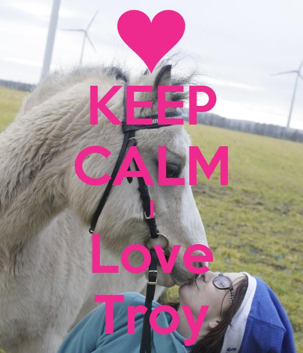 KEEP CALM I Love Troy