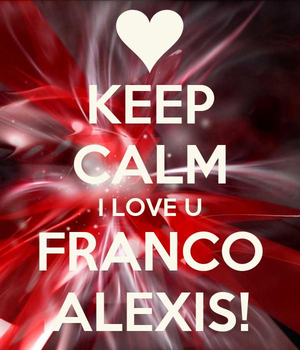 KEEP CALM I LOVE U FRANCO ALEXIS!