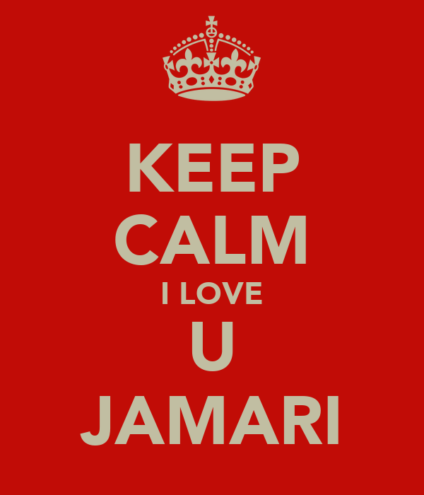KEEP CALM I LOVE U JAMARI