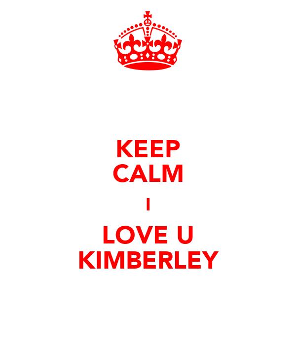 KEEP CALM I LOVE U KIMBERLEY