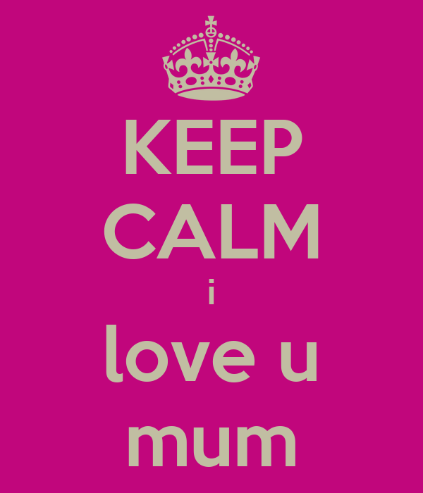 KEEP CALM i love u mum