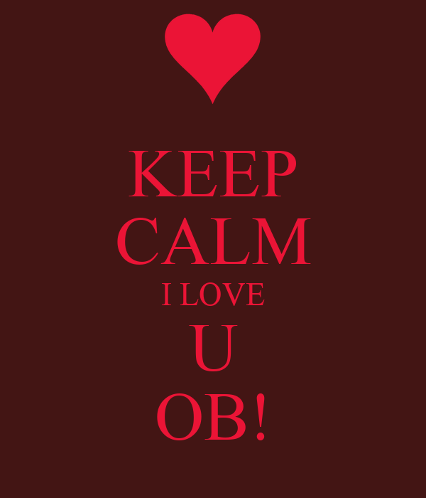 KEEP CALM I LOVE U OB!