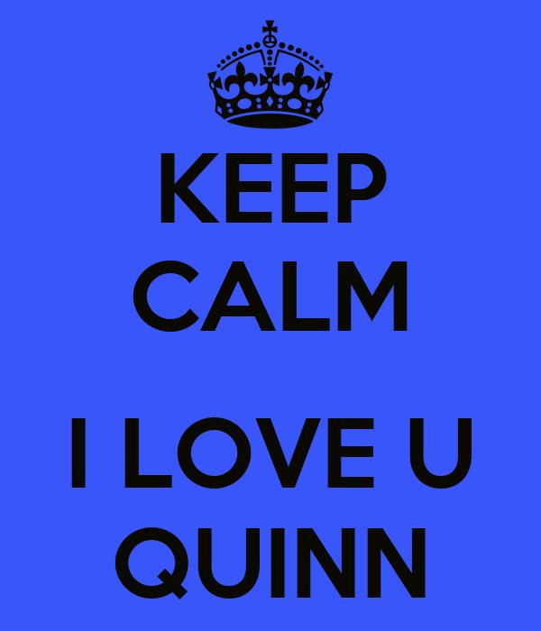 KEEP CALM  I LOVE U QUINN