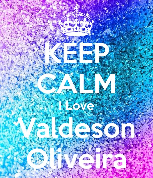 KEEP CALM I Love Valdeson Oliveira