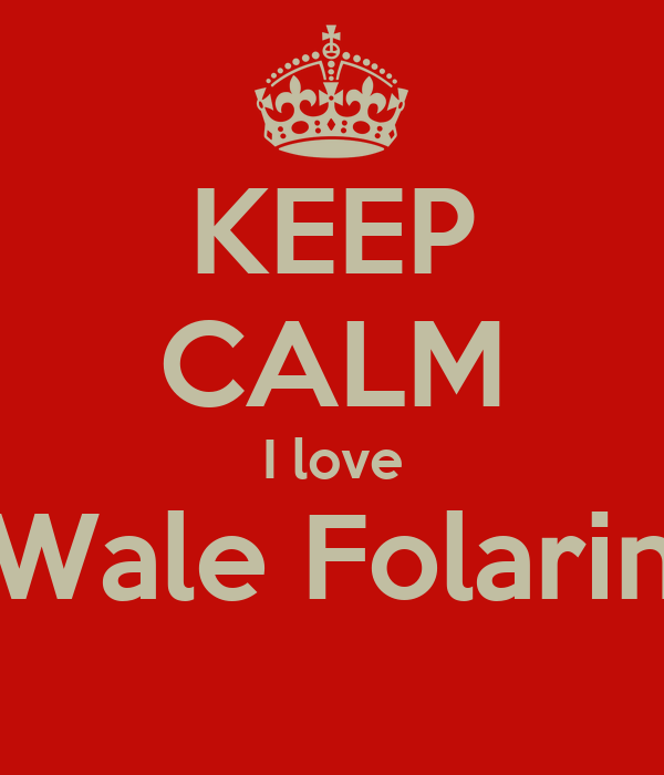 KEEP CALM I love Wale Folarin