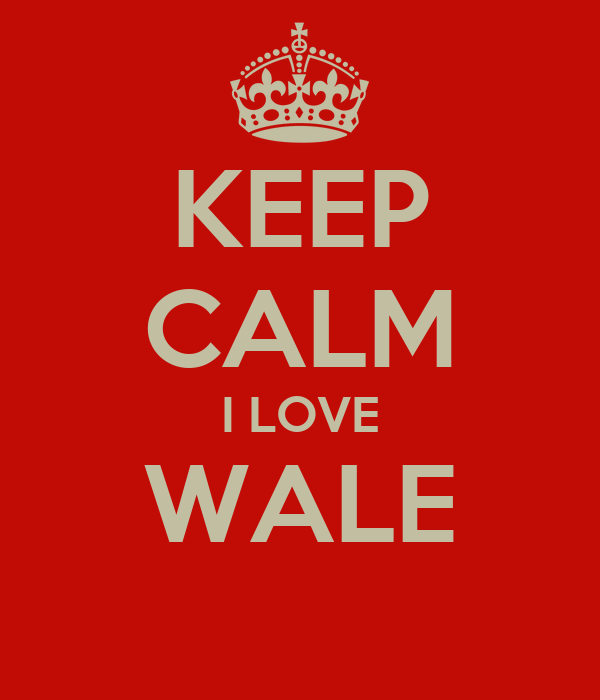 KEEP CALM I LOVE WALE