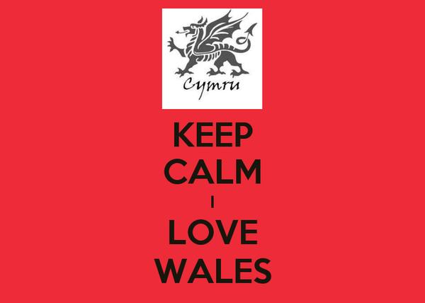 KEEP CALM I LOVE WALES