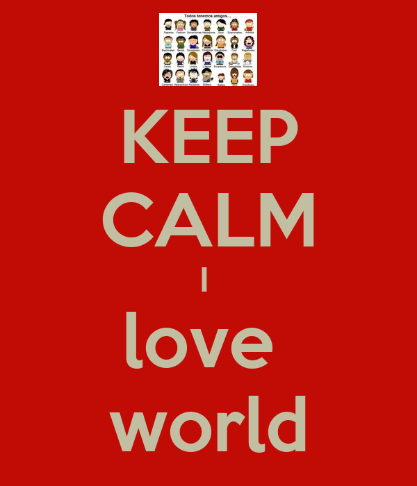 KEEP CALM I  love  world