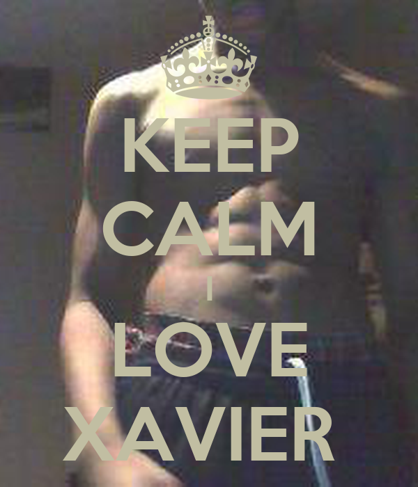 KEEP CALM I LOVE XAVIER