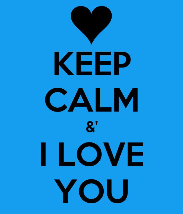 KEEP CALM &' I LOVE YOU
