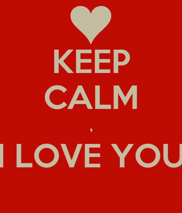 KEEP CALM , I LOVE YOU