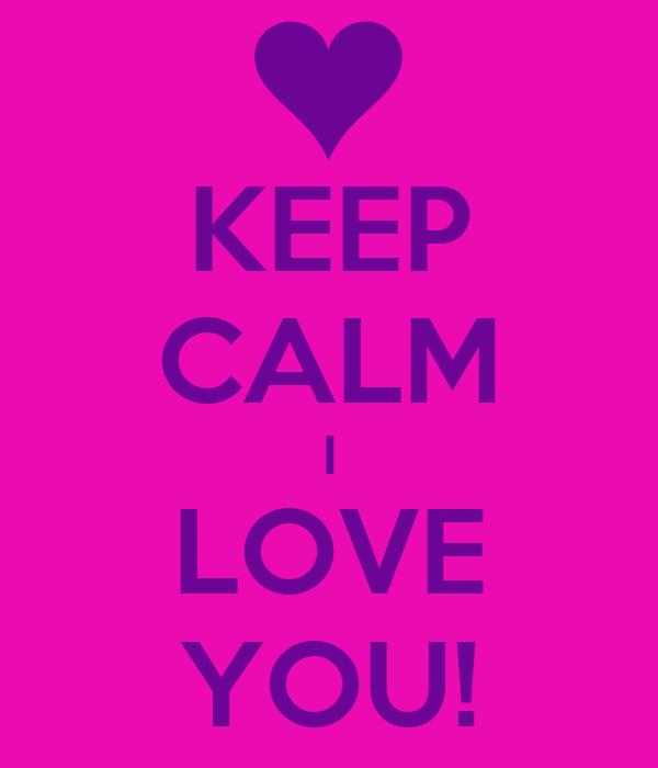 KEEP CALM I LOVE YOU!