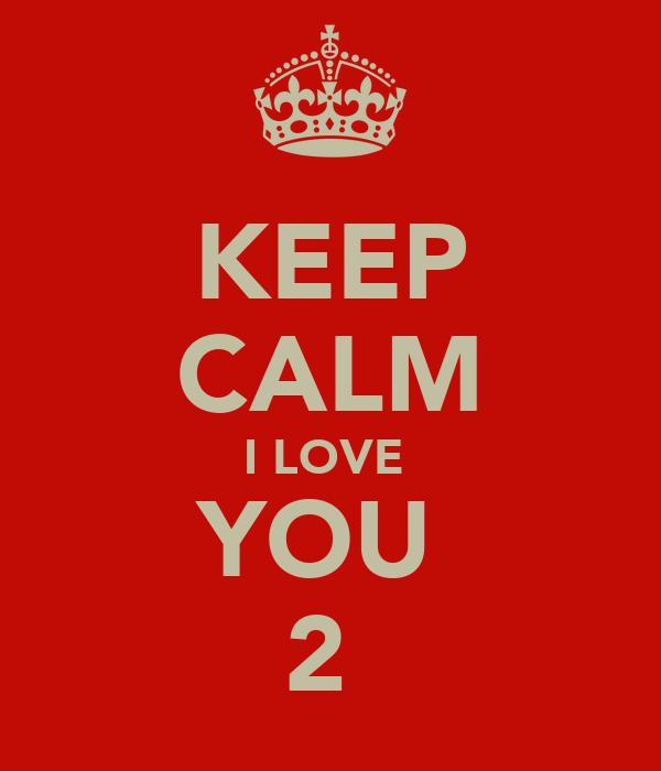 KEEP CALM I LOVE  YOU  2