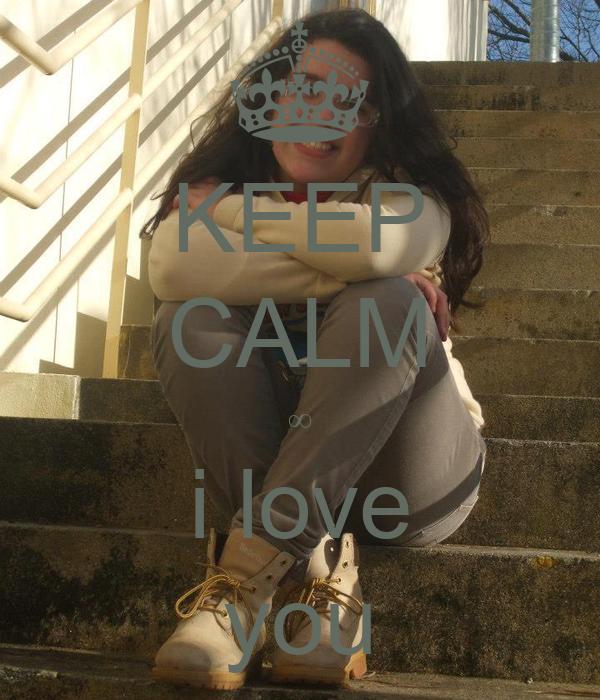 KEEP CALM ∞ i love you