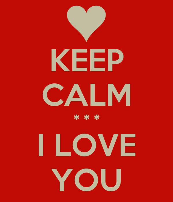 KEEP CALM * * * I LOVE YOU