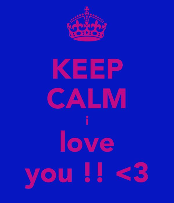 KEEP CALM i love you !! <3