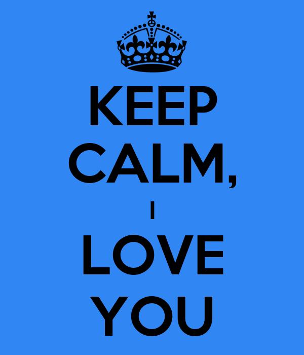 KEEP CALM, I LOVE YOU