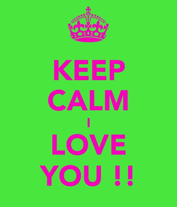KEEP CALM I LOVE YOU !!