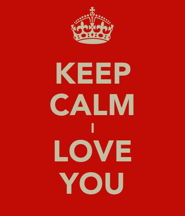 KEEP CALM I LOVE YOU