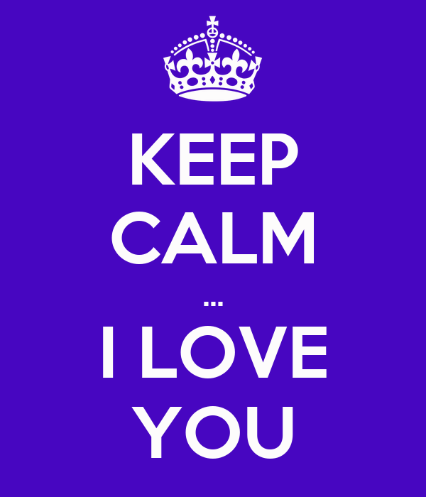 KEEP CALM ... I LOVE YOU