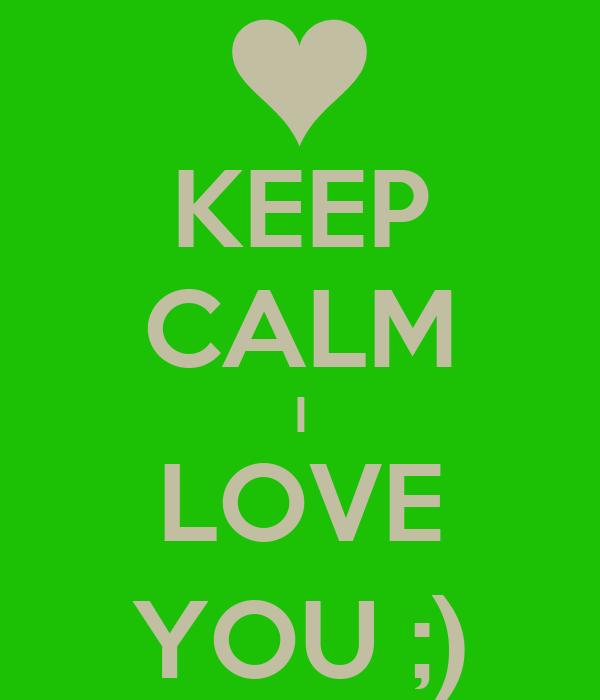 KEEP CALM I LOVE YOU ;)