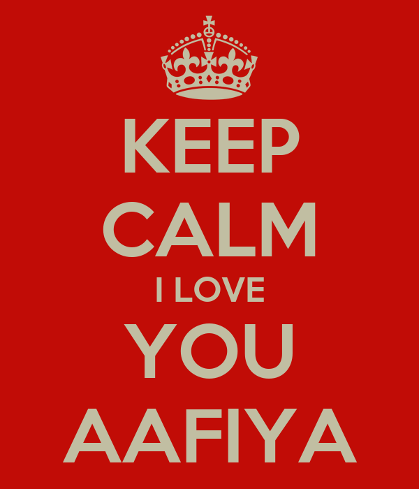KEEP CALM I LOVE YOU AAFIYA